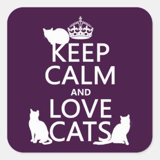 Guarde la calma y ame los gatos (en cualquier pegatina cuadrada