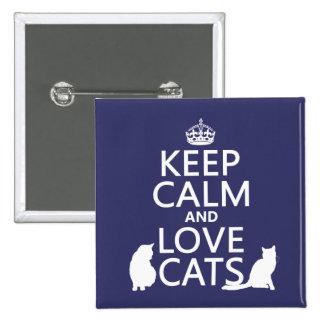 Guarde la calma y ame los gatos pin cuadrado