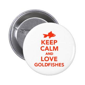 Guarde la calma y ame los goldfishes pin redondo 5 cm