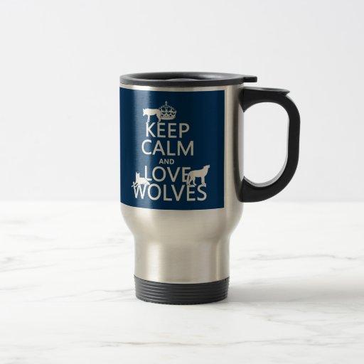 Guarde la calma y ame los lobos (cualquier color d tazas de café