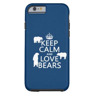 Guarde la calma y ame los osos (en todos los funda de iPhone 6 tough