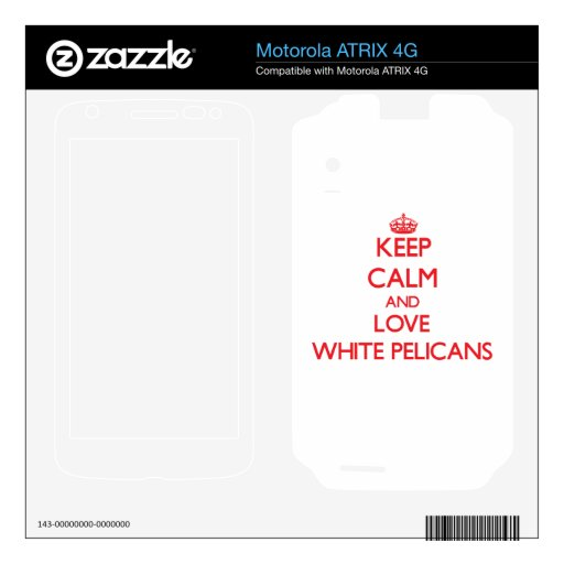 Guarde la calma y ame los pelícanos blancos motorola ATRIX 4G skin