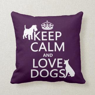 Guarde la calma y ame los perros - todos los color cojín