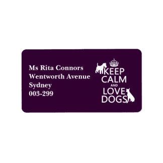 Guarde la calma y ame los perros - todos los color etiqueta de dirección