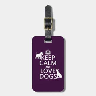 Guarde la calma y ame los perros - todos los color etiqueta para equipaje