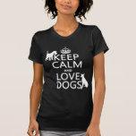 Guarde la calma y ame los perros - todos los color camiseta