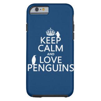 Guarde la calma y ame los pingüinos (cualquier funda para iPhone 6 tough