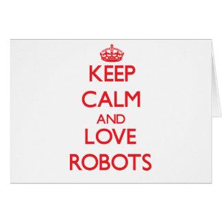 Guarde la calma y ame los robots felicitación