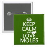 Guarde la calma y ame los topos (cualquier color d pin
