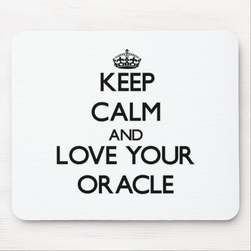 Guarde la calma y ame su Oracle Alfombrillas De Ratón