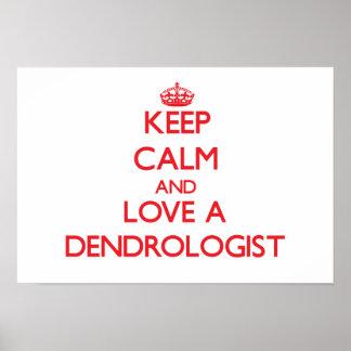 Guarde la calma y ame un Dendrologist Poster