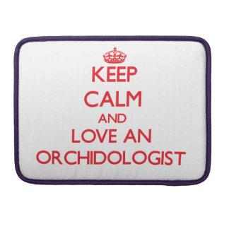 Guarde la calma y ame un Orchidologist Fundas Para Macbooks