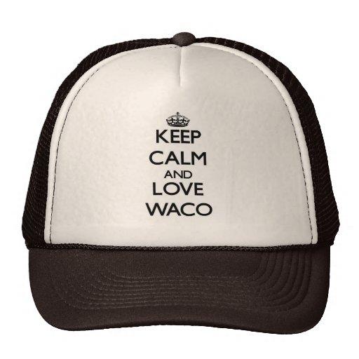 Guarde la calma y ame Waco Gorras De Camionero