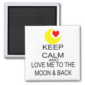 Guarde la calma y ámeme a la luna y a la parte pos imán