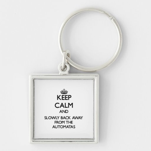 Guarde la calma y apoye lentamente lejos de Automa Llavero