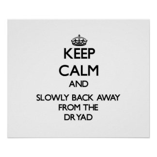 Guarde la calma y apoye lentamente lejos de dríada poster