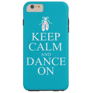 Guarde la calma y baile en la turquesa de los funda de iPhone 6 plus tough