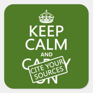 Guarde la calma y cite sus fuentes (en cualquier calcomanía cuadrada personalizada