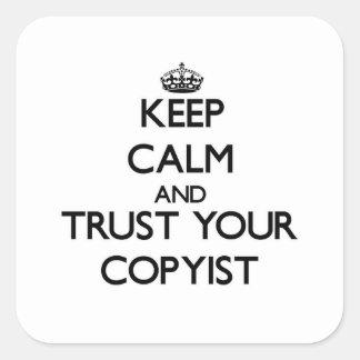 Guarde la calma y confíe en a su Copyist Pegatina Cuadrada