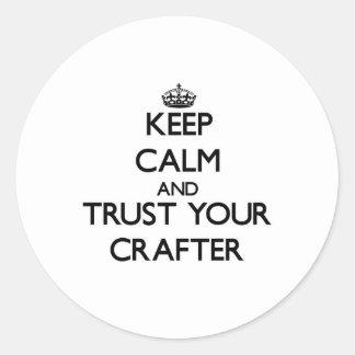 Guarde la calma y confíe en a su Crafter Pegatina Redonda