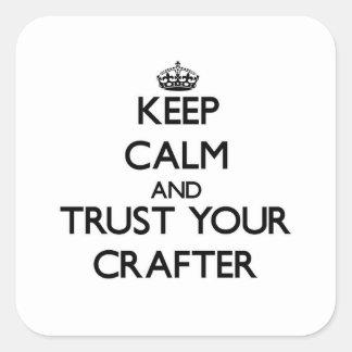 Guarde la calma y confíe en a su Crafter Calcomania Cuadradas Personalizadas