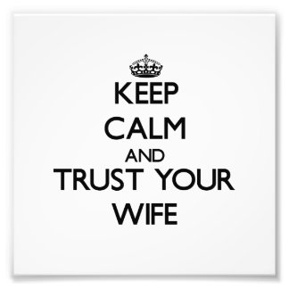 Guarde la calma y confíe en a su esposa arte fotografico