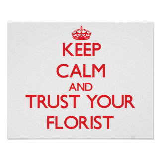 Guarde la calma y confíe en a su florista poster