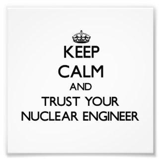 Guarde la calma y confíe en a su ingeniero nuclear impresión fotográfica