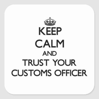 Guarde la calma y confíe en a su oficial de aduana calcomanía cuadrada