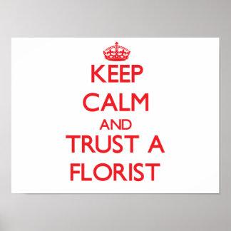 Guarde la calma y confíe en a un florista posters