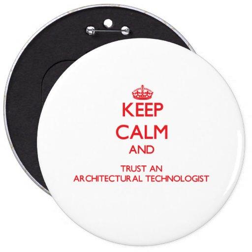 Guarde la calma y confíe en a un tecnólogo arquite pin redondo de 6 pulgadas