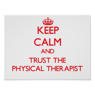 Guarde la calma y confíe en al terapeuta físico posters