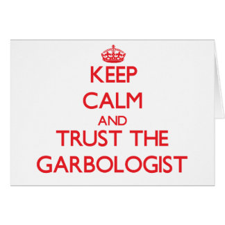 Guarde la calma y confíe en el Garbologist Tarjeta De Felicitación