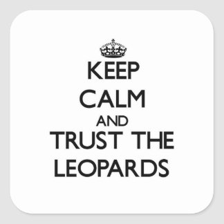 Guarde la calma y confíe en los leopardos colcomanias cuadradas personalizadas
