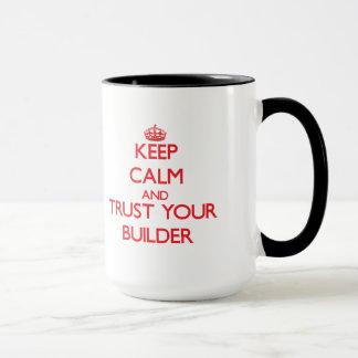 Guarde la calma y confíe en su constructor taza