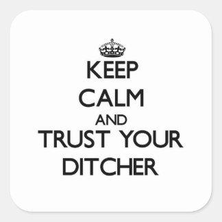 Guarde la calma y confíe en su Ditcher Pegatina Cuadrada