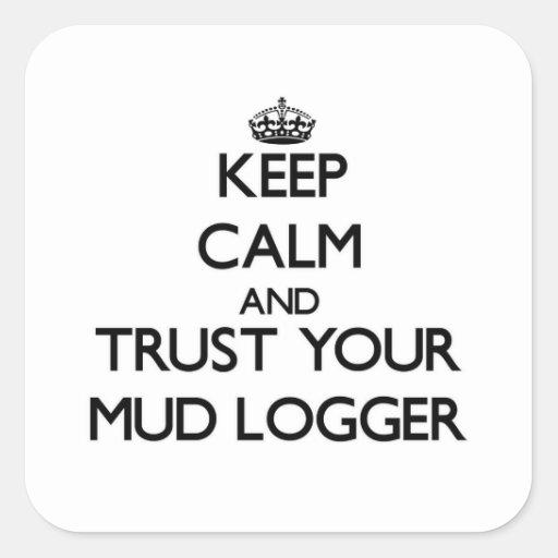Guarde la calma y confíe en su maderero del fango calcomanía cuadradas
