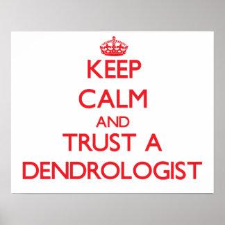 Guarde la calma y confíe en un Dendrologist Poster