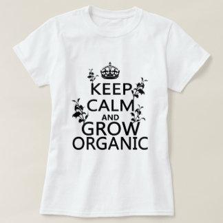 Guarde la calma y crezca orgánico camisas