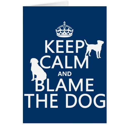 Guarde la calma y culpe el perro - todos los color tarjeta