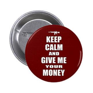 Guarde la calma y déme su dinero pin redondo de 2 pulgadas