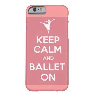 Guarde la calma y el ballet en el caso del iPhone Funda Para iPhone 6 Barely There