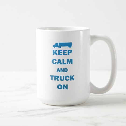 Guarde la calma y el camión encendido taza de café