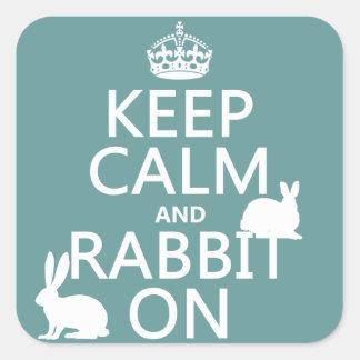 Guarde la calma y el conejo encendido - todos los calcomanía cuadradas