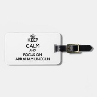 Guarde la calma y el foco en Abraham Lincoln Etiquetas De Maletas