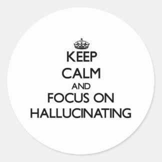 Guarde la calma y el foco en alucinar pegatinas redondas