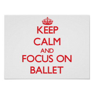 Guarde la calma y el foco en ballet posters