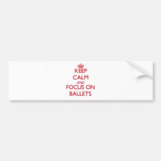 Guarde la calma y el foco en ballets etiqueta de parachoque