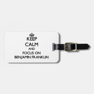 Guarde la calma y el foco en Benjamin Franklin Etiqueta Para Equipaje