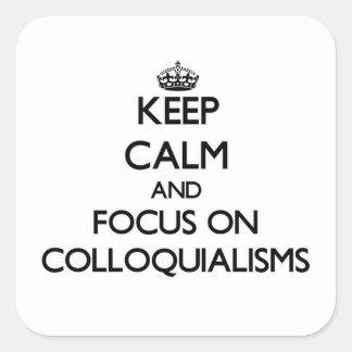 Guarde la calma y el foco en coloquialismos pegatina cuadrada